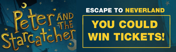 You could win tickets to Peter and the StarCatcher