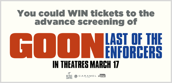 You could WIN tickets to see the advance screening of Goon: The Last of the Enforcers!