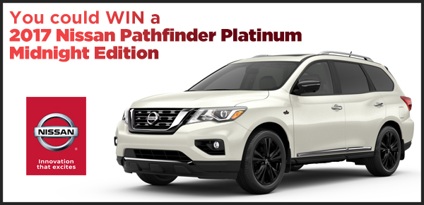You could WIN a 2017 Pathfinder Platinum 4WD Midnight Edition!